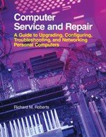 Image for Computer Service and Repair: A Guide to Upgrading, Configuring, Troubleshooting, and Networking Personal Computers