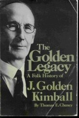 Image for The golden legacy;: A folk history of J. Golden Kimball