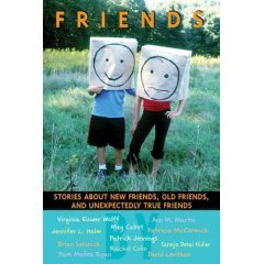 Image for Friends: Stories About New Friends, Old Friends, And Unexpectedly True Friends