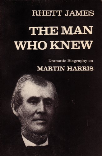 Image for The Man Who Knew: Dramatic Biography on Martin Harris (The Man Who Knew: The Early Years: A Play About Martin Harris, 1824-1830, Paperback 1983 Printing)