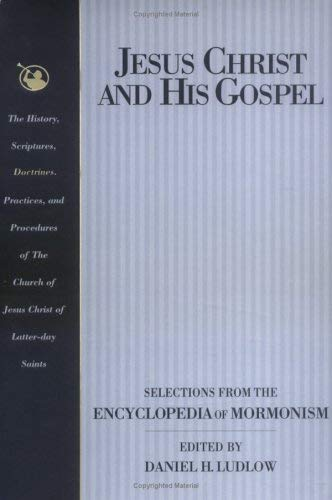 Image for Jesus Christ and His Gospel: Selections from the Encyclopedia of Mormonism