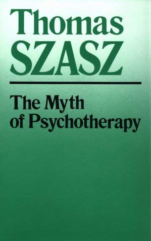 Image for The Myth of Psychotherapy: Mental Healing As Religion, Rhetoric, and Repression