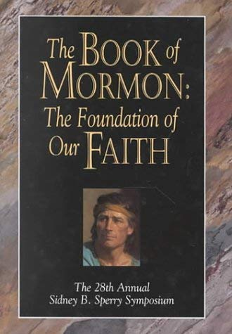 Image for The Book of Mormon: The Foundation of Our Faith : The 28th Annual Sidney B. Sperry Symposium
