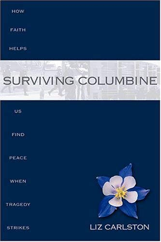 Image for Surviving Columbine: How Faith Helps Us Find Peace When Tragedy Strikes