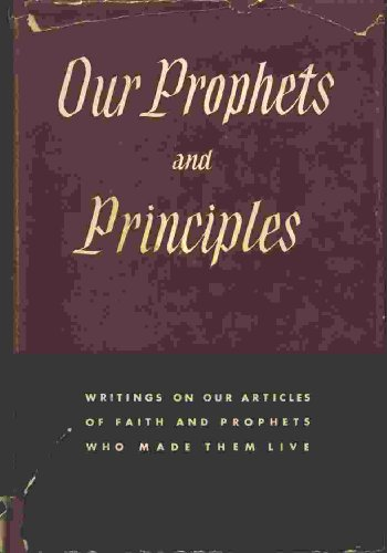Image for OUR PROPHETS AND PRINCIPLES Writing on Our Articles of Faith and Prophets Who Made Them Live
