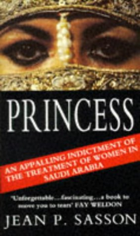 Image for Princess: An Appalling Indictment of the Treatment of women in Saudi Arabia