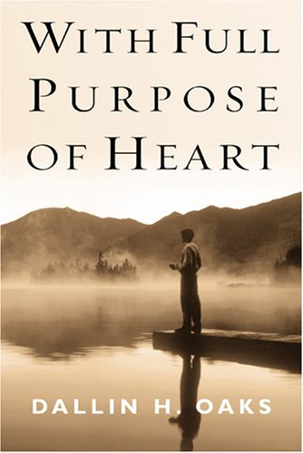 Image for With Full Purpose of Heart: Collection of Messages by Dallin H. Oaks