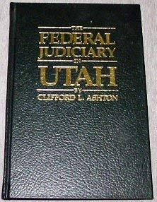 Image for THE FEDERAL JUDICIARY IN UTAH - History of Territorial Federal Judges for the Territory of Utah, 1848-1896 and United States District Judges for the District of Utah, 1896-1978