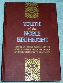 Image for YOUTH OF THE NOBLE BIRTHRIGHT - A Series of Fireside Addresses by the General Authorities of the Church of Jesus Christ of Latter-Day Saints