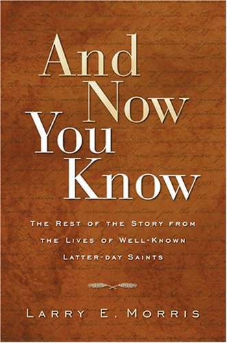 Image for And Now You Know: The Rest of the Story from Lives of Well-Known Latter-Day Saints