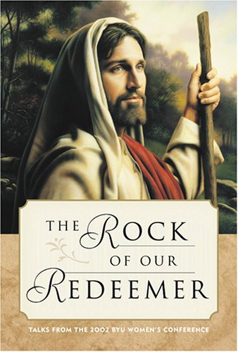 Image for The Rock of Our Redeemer: Talks from the 2002 Byu Women's Conference