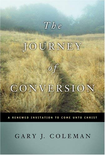 Image for The Journey of Conversion: A Renewed Invitation to Come Unto Christ