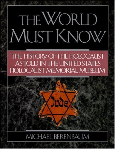 Image for The World Must Know: The History of the Holocaust as Told in United States Holocaust Memorial Museum