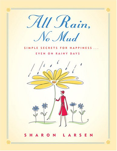 Image for All Rain, No Mud: Simple Secrets for Happiness ... Even on Rainy Days