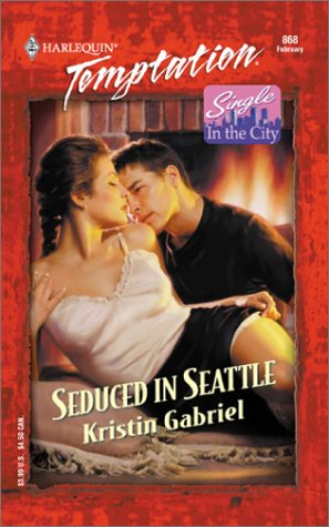 Image for Seduced In Seattle (Single In The City) (Harlequin Temptation, No. 868)
