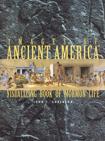Image for Images of Ancient America : Visualizing Book of Mormon Life