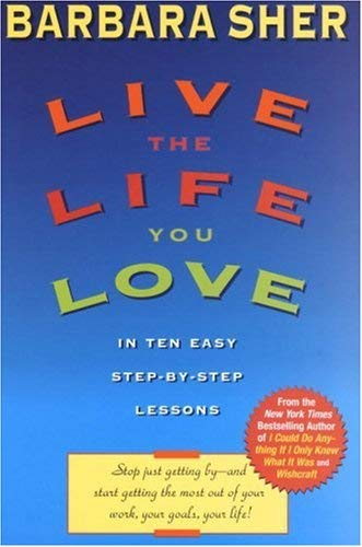 Image for Live the Life You Love: In Ten Easy Step-By Step Lessons