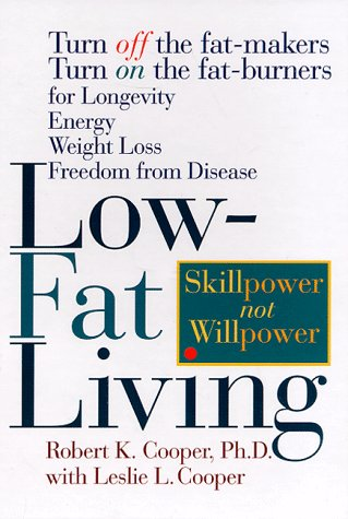 Image for Low-Fat Living: Turn Off the Fat-Makers Turn on the Fat-Burners for Longevity Energy Weight Loss Freedom from Disease