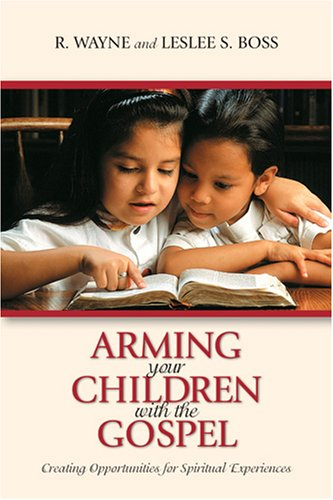 Image for Arming Your Children with the Gospel: Creating Opportunities for Spiritual Experiences