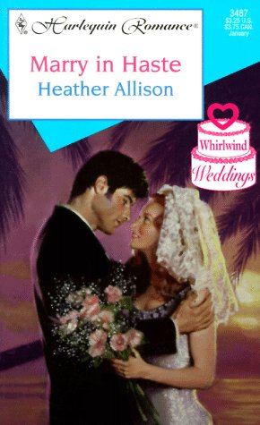 Image for Marry In Haste (Whirlwind Weddings) (Harlequin Romance, No 3487)