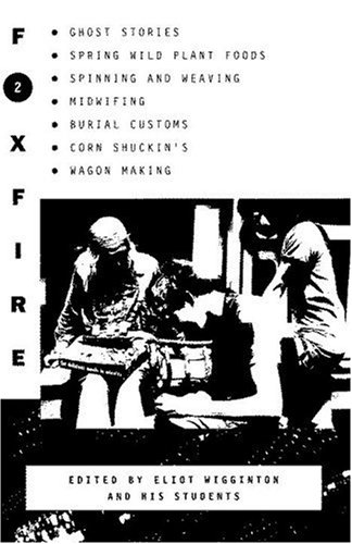 Image for Foxfire 2: Ghost Stories, Spring Wild Plant Foods, Spinning and Weaving, Midwifing, Burial Customs, Corn Shuckin's, Wagon Making and More Affairs of Plain Living