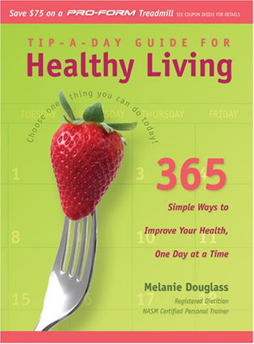 Image for Tip-a-Day Guide for Healthy Living: 365 Simple Ways to Improve Your Health, One Day at a Time
