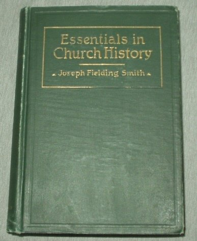 Image for ESSENTIALS IN CHURCH HISTORY - A History of the Church from the Birth of Josepth Smith to the Present Time with Introductory Chapters on the Antiquity of the Gospel and the 'Falling Away'