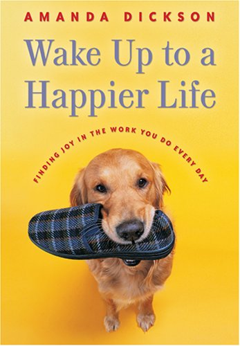 Image for Wake Up to a Happier Life: Finding Joy in the Work You Do Every Day