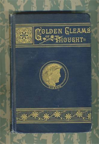 Image for Golden Gleams of Thought. From the Words of Leading Orators, Divines, Philsophers, Statesmen and Poets