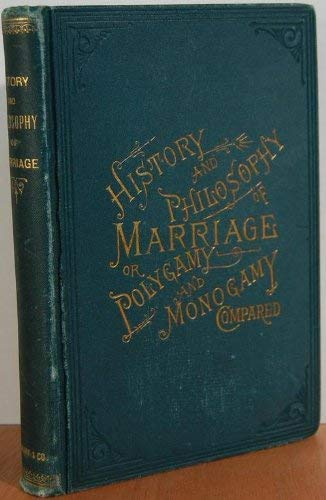 Image for The History and Philosophy of Marriage or Polygamy and Monogamy Compared