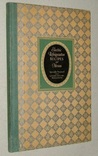 Image for Electric refrigerator menus and recipes: Recipes prepared especially for the General electric refrigerator,