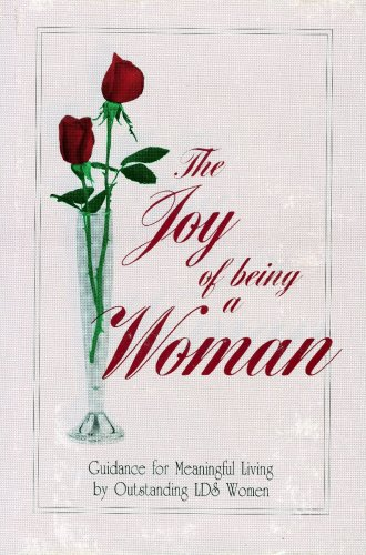 Image for The Joy of Being a Woman: Guidance for Meaningful Living by Outstanding LDS Women