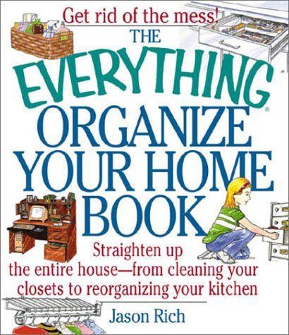 Image for Everything Organize Your Home Book : Straighten Up the Entire House, from Cleaning Your Closets to Rerorganizing Your Kitchen