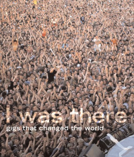 Image for I Was There : Gigs That Changed The World